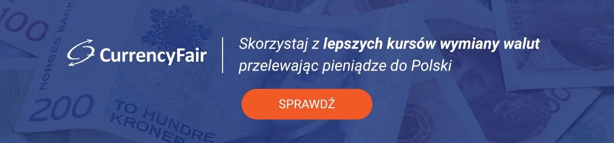 CurrencyFair - Skorzystaj z lepszych kursów wymiany walut przelewając pieniądze do Polski