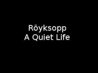 Röyksopp - A Quiet Life