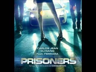 Carlos Jean, DJ Nano Ft. Ferrara - Prisoners (Combustion 2013)(HQ)
