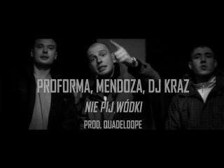 Proforma - Nie pij wódki ft. Mendoza, Dj Kraz (prod. Quadeloope) [Video]