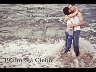 Janusz Radek, Piotr Rubik i Małgorzata Markiewicz - Psalm dla Ciebie (tekst)