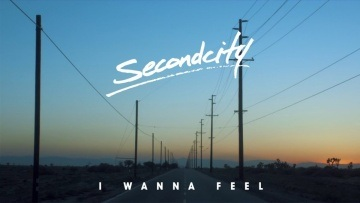 Secondcity - 'I Wanna Feel' (Official Video)