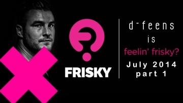 d-feens - Feelin Frisky - July 2014 - part 1 on Frisky Radio [ deep house and progressive ]