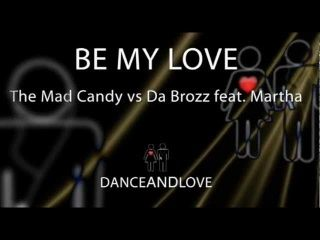 The Mad Candy, Da Brozz feat. Martha - Be My Love