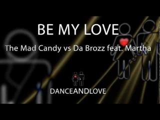 The Mad Candy, Da Brozz feat. Martha - Be My Love