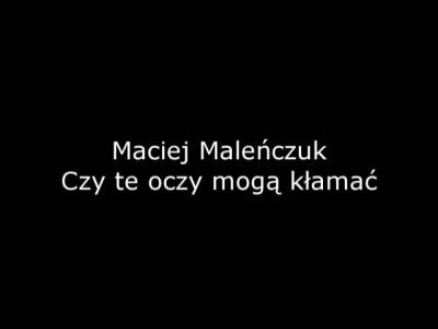 Maciej Maleńczuk - Czy te oczy mogą kłamać