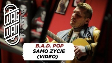 B.A.D. POP - SAMO ZYCIE (VIDEO)