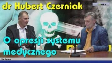 O opresji systemu medycznego  -  Dr Hubert Czerniak