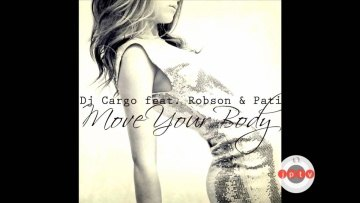 Dj Cargo feat. Robson & Pati - Move Your Body (2013 Re-Body)