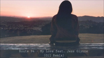 Route 94 - My Love feat. Jess Glynne (Gil Remix)