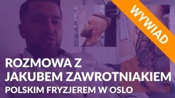 Rozmowa z Jakubem Zawrotniakiem – polskim fryzjerem w Oslo