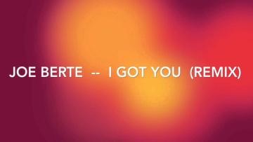 Joe Berte  --  I Got You (remix)