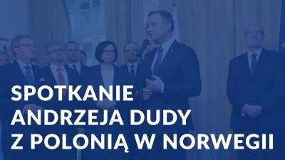 Spotkanie Prezydenta RP Andrzeja Dudy z Polonią w Norwegii