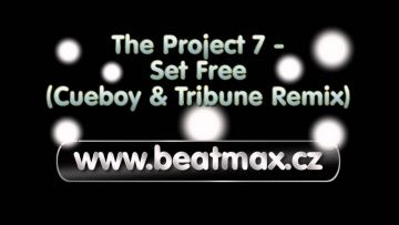 The Project 7 - Set Free (Cueboy & Tribune Remix) www.beatmax.cz