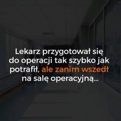 Ojciec był wściekły na lekarza, bo spóźnił się na operacje jeg...