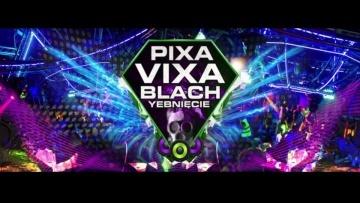 PIXA VIXA BLACH YEBNIĘCIE | PROMO 2K16